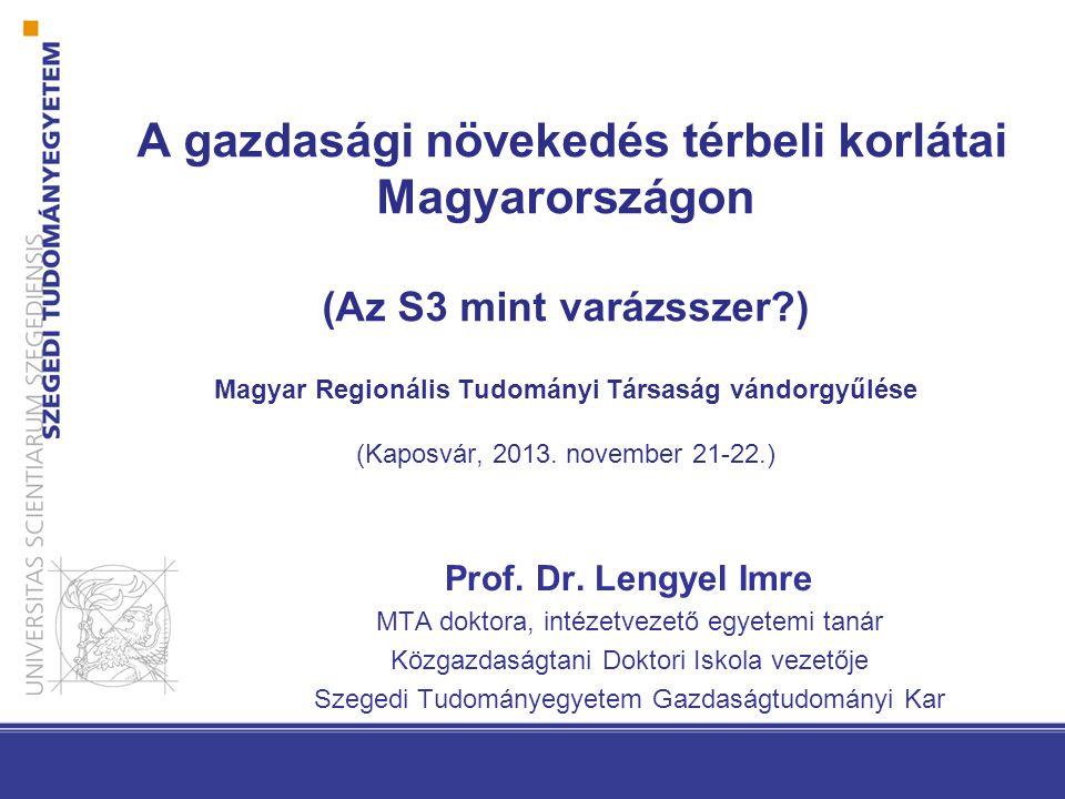 A gazdasági növekedés térbeli korlátai Magyarországon (Az S3 mint varázsszer ) Magyar Regionális Tudományi Társaság vándorgyűlése (Kaposvár, 2013.