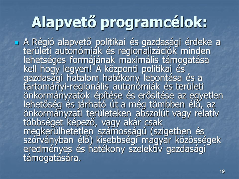19 Alapvető programcélok: A Régió alapvető politikai és gazdasági érdeke a területi autonómiák és regionalizációk minden lehetséges formájának maximális támogatása kell hogy legyen.