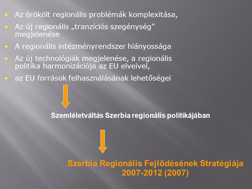 """Az örökölt regionális problémák komplexitása, Az új regionális """"tranzíciós szegénység megjelenése A regionális intézményrendszer hiányossága Az új technológiák megjelenése, a regionális politika harmonizációja az EU elveivel, az EU források felhasználásának lehetőségei Szemléletváltás Szerbia regionális politikájában Szerbia Regionális Fejlődésének Stratégiája 2007-2012 (2007)"""