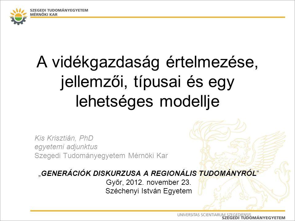 """A vidékgazdaság értelmezése, jellemzői, típusai és egy lehetséges modellje Kis Krisztián, PhD egyetemi adjunktus Szegedi Tudományegyetem Mérnöki Kar """""""