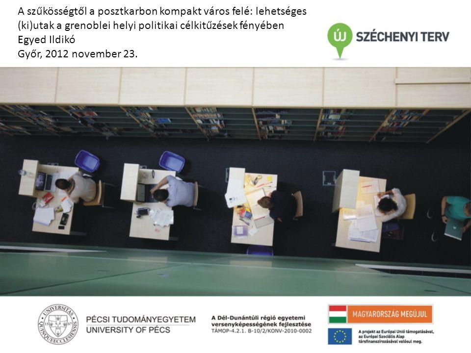 A szűkösségtől a posztkarbon kompakt város felé: lehetséges (ki)utak a grenoblei helyi politikai célkitűzések fényében Egyed Ildikó Győr, 2012 november 23.