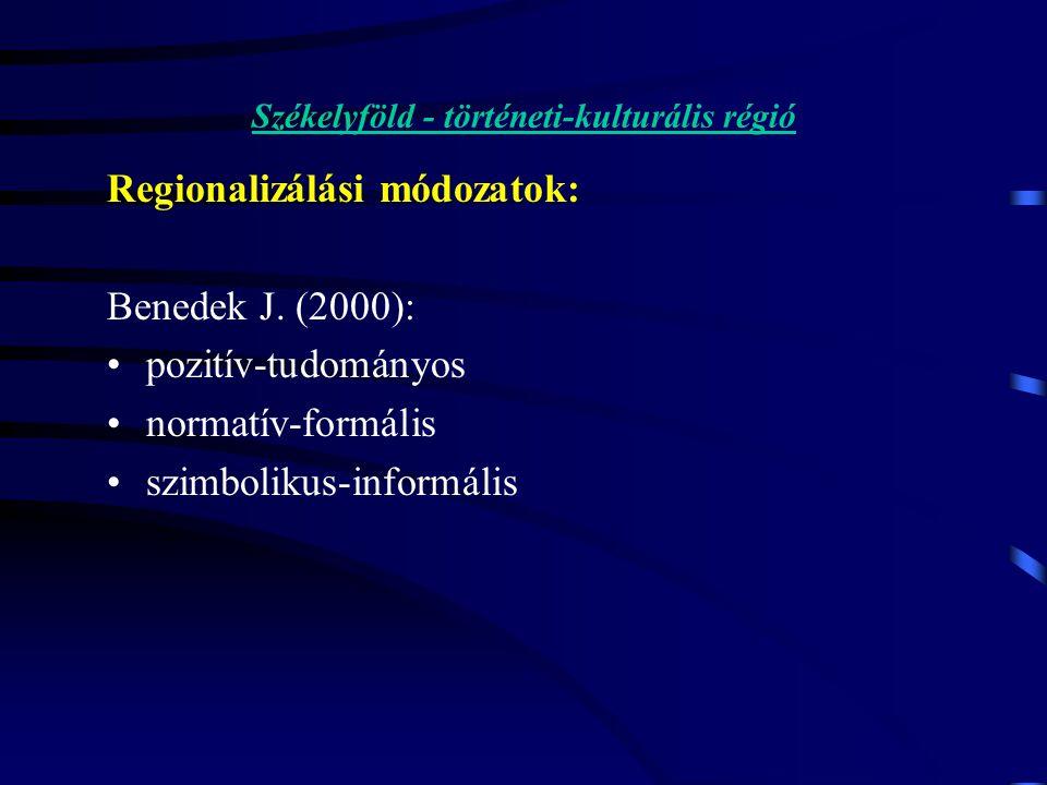 Székelyföld - történeti-kulturális régió Regionalizálási módozatok: Benedek J.