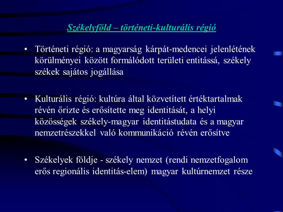Székelyföld – történeti-kulturális régió Történeti régió: a magyarság kárpát-medencei jelenlétének körülményei között formálódott területi entitássá, székely székek sajátos jogállása Kulturális régió: kultúra által közvetített értéktartalmak révén őrizte és erősítette meg identitását, a helyi közösségek székely-magyar identitástudata és a magyar nemzetrészekkel való kommunikáció révén erősítve Székelyek földje - székely nemzet (rendi nemzetfogalom erős regionális identitás-elem) magyar kultúrnemzet része
