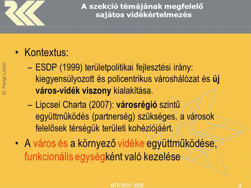 Dr. Faragó László MTA RKK 2008 2 A szekció témájának megfelelő sajátos vidékértelmezés Kontextus: –ESDP (1999) területpolitikai fejlesztési irány: kie