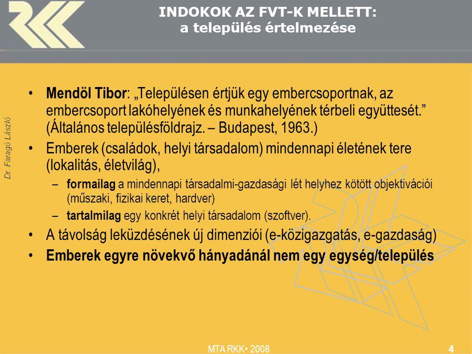"""Dr. Faragó László MTA RKK 2008 4 INDOKOK AZ FVT-K MELLETT: a település értelmezése Mendöl Tibor : """"Településen értjük egy embercsoportnak, az embercso"""