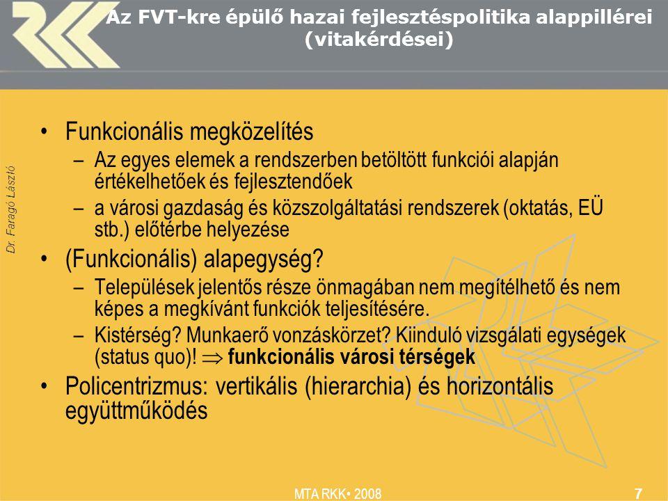 Dr. Faragó László MTA RKK 2008 7 Az FVT-kre épülő hazai fejlesztéspolitika alappillérei (vitakérdései) Funkcionális megközelítés –Az egyes elemek a re