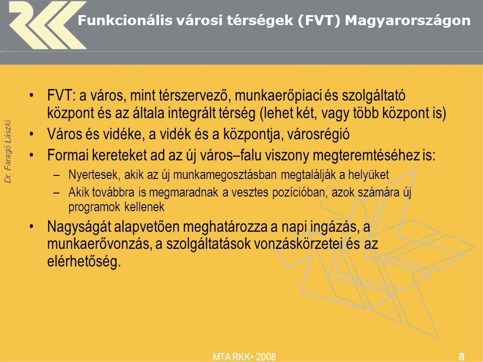 Dr. Faragó László MTA RKK 2008 8 Funkcionális városi térségek (FVT) Magyarországon FVT: a város, mint térszervező, munkaerőpiaci és szolgáltató közpon