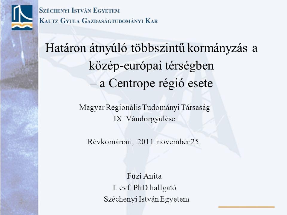 Határon átnyúló többszintű kormányzás a közép-európai térségben – a Centrope régió esete Magyar Regionális Tudományi Társaság IX. Vándorgyűlése Révkom