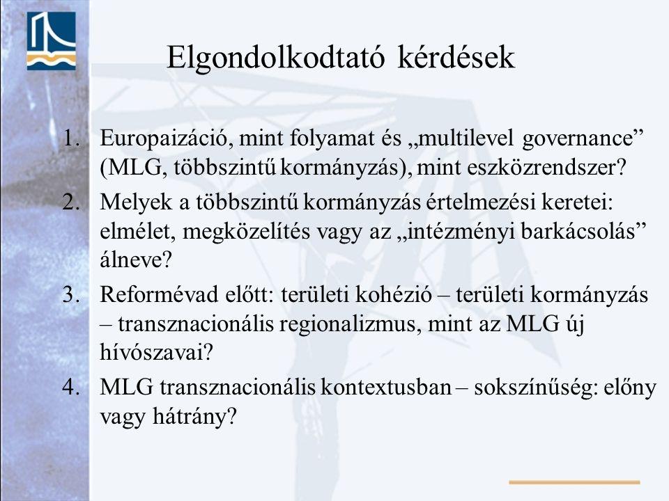 """Elgondolkodtató kérdések 1.Europaizáció, mint folyamat és """"multilevel governance"""" (MLG, többszintű kormányzás), mint eszközrendszer? 2.Melyek a többsz"""