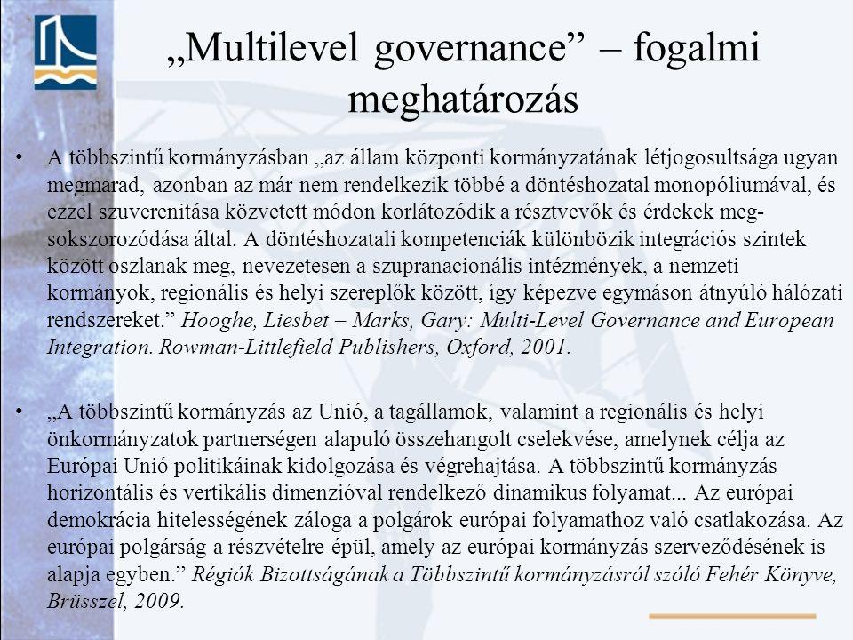 """A többszintű kormányzásban """"az állam központi kormányzatának létjogosultsága ugyan megmarad, azonban az már nem rendelkezik többé a döntéshozatal mono"""