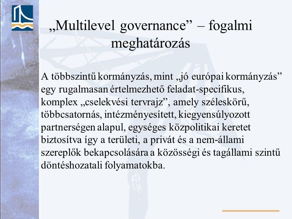 """A többszintű kormányzás, mint """"jó európai kormányzás"""" egy rugalmasan értelmezhető feladat-specifikus, komplex """"cselekvési tervrajz"""", amely széleskörű,"""