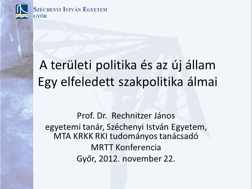 A területi politika és az új állam Egy elfeledett szakpolitika álmai Prof.