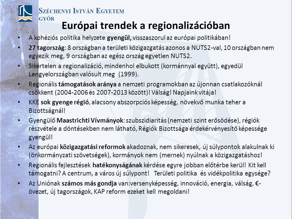Európai trendek a regionalizációban A kohéziós politika helyzete gyengül, visszaszorul az európai politikában.