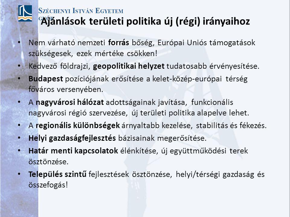 Ajánlások területi politika új (régi) irányaihoz Nem várható nemzeti forrás bőség, Európai Uniós támogatások szükségesek, ezek mértéke csökken.