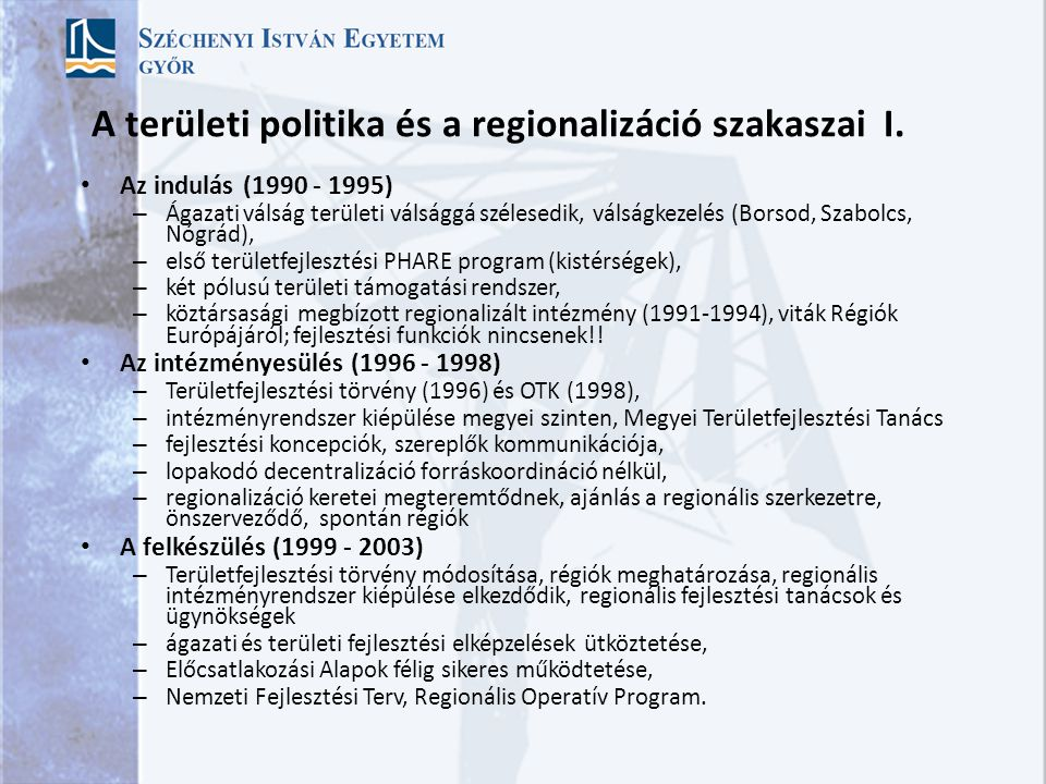 Területi politika intézményei 2010 után Új típusú állam, hangsúlyozottabb állami feladatvállalás Területi politika szervezeti bázisai: – NGM: Fejlesztés (milyen forrásokból?) – NFM: Stratégia, irányok (szakmai irányítás) – BM: Településfejlesztés (csendes a régi csapat!) – KIM: Területi közigazgatás és fejlesztés – VM: Vidékfejlesztés (hol a vidék hangja?) – NFÜ: Európai Uniós források (mennyi ragad benn?) – Régiók: átalakultak (megszűntek), szerepük csökken.