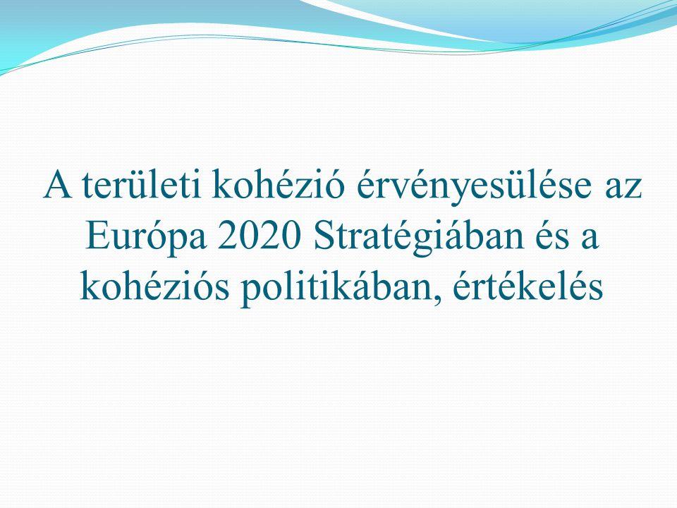 A területi kohézió érvényesülése az Európa 2020 Stratégiában és a kohéziós politikában, értékelés