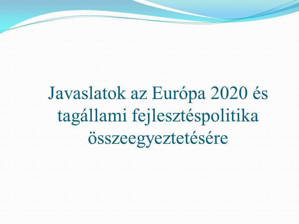 Javaslatok az Európa 2020 és tagállami fejlesztéspolitika összeegyeztetésére