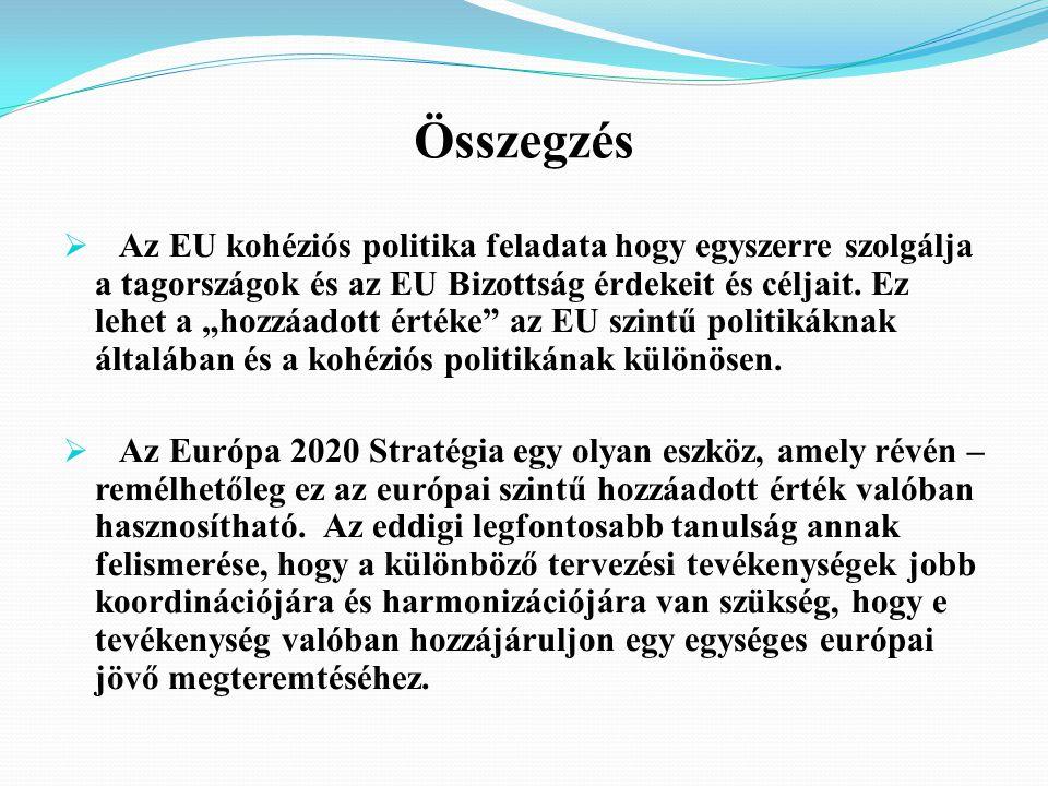 Összegzés  Az EU kohéziós politika feladata hogy egyszerre szolgálja a tagországok és az EU Bizottság érdekeit és céljait.