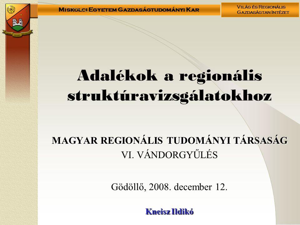 Miskolci Egyetem Gazdaságtudományi Kar Világ és Regionális Gazdaságtan Intézet Témaválasztás Téma: regionális fejlődési pályák.