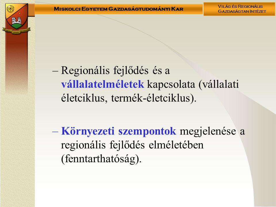 Miskolci Egyetem Gazdaságtudományi Kar Világ és Regionális Gazdaságtan Intézet –Regionális fejlődés és a vállalatelméletek kapcsolata (vállalati életciklus, termék-életciklus).