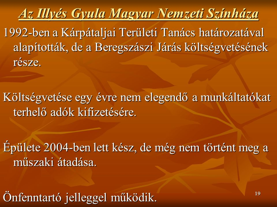 19 Az Illyés Gyula Magyar Nemzeti Színháza 1992-ben a Kárpátaljai Területi Tanács határozatával alapították, de a Beregszászi Járás költségvetésének r