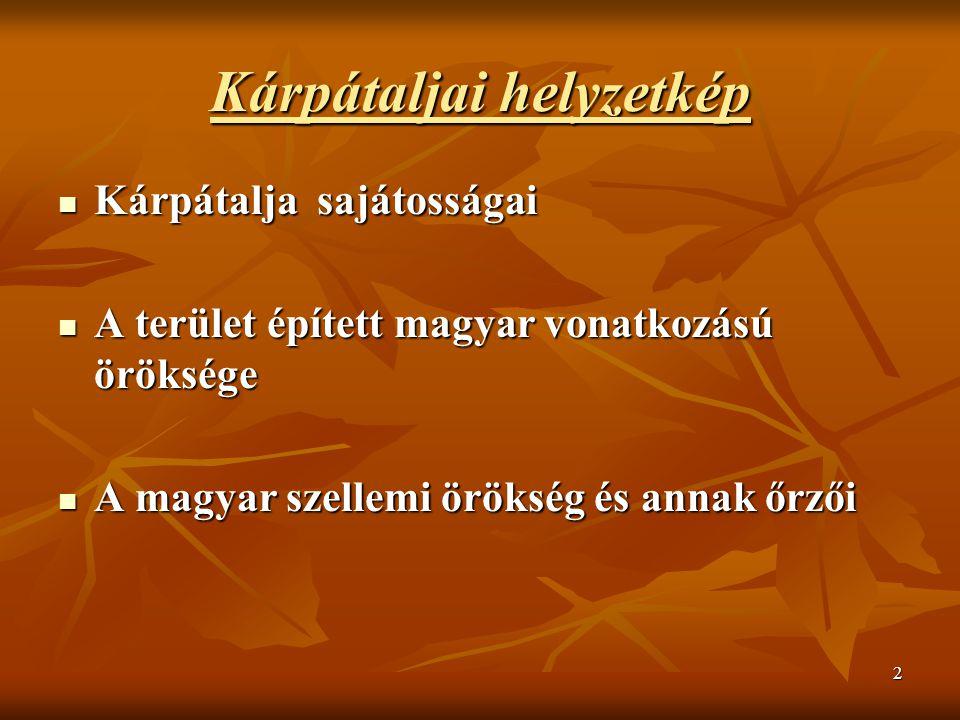 2 Kárpátaljai helyzetkép Kárpátalja sajátosságai Kárpátalja sajátosságai A terület épített magyar vonatkozású öröksége A terület épített magyar vonatkozású öröksége A magyar szellemi örökség és annak őrzői A magyar szellemi örökség és annak őrzői