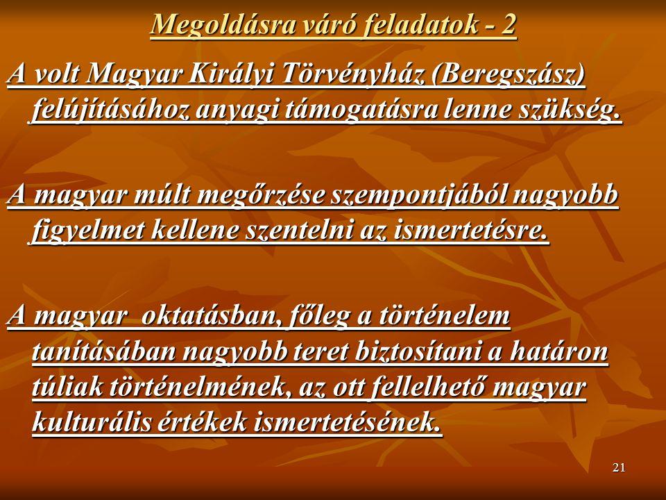 21 Megoldásra váró feladatok - 2 A volt Magyar Királyi Törvényház (Beregszász) felújításához anyagi támogatásra lenne szükség. A magyar múlt megőrzése