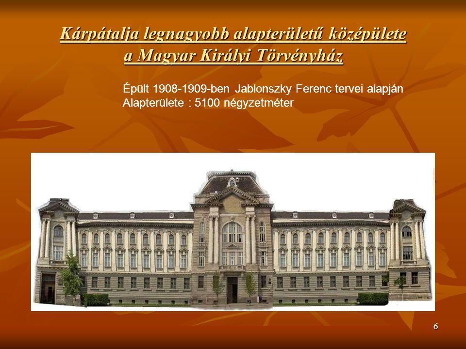 6 Kárpátalja legnagyobb alapterületű középülete a Magyar Királyi Törvényház Épült 1908-1909-ben Jablonszky Ferenc tervei alapján Alapterülete : 5100 négyzetméter