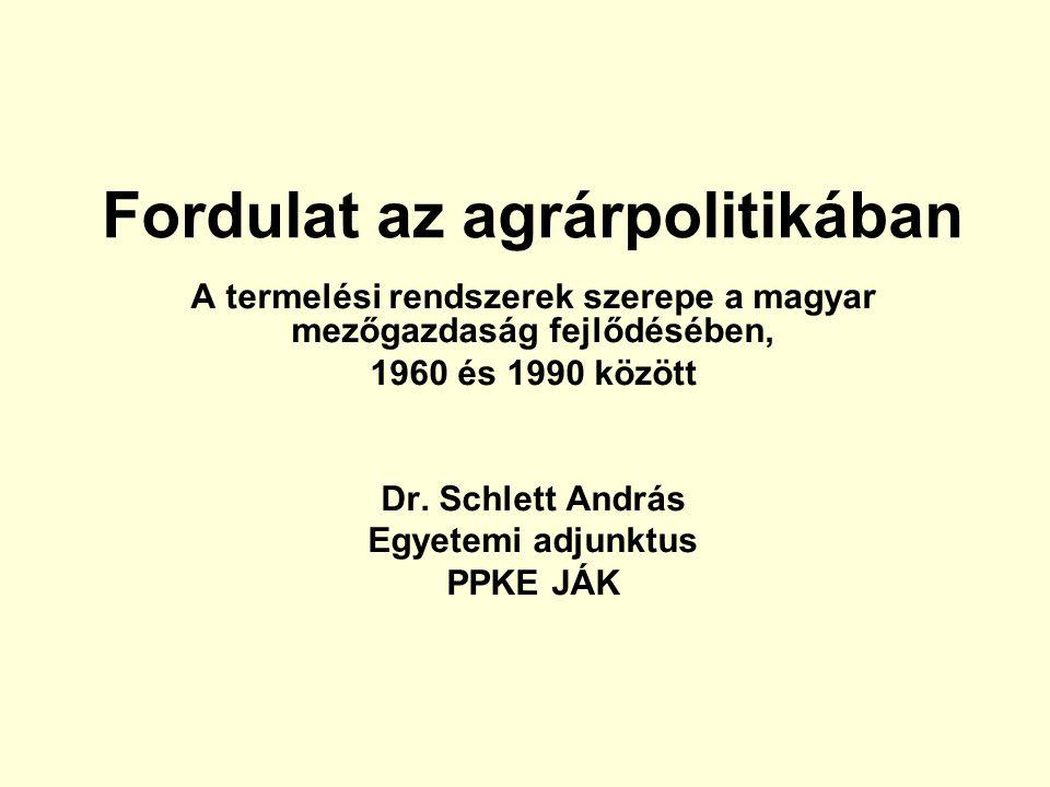 Fordulat az agrárpolitikában A termelési rendszerek szerepe a magyar mezőgazdaság fejlődésében, 1960 és 1990 között Dr.