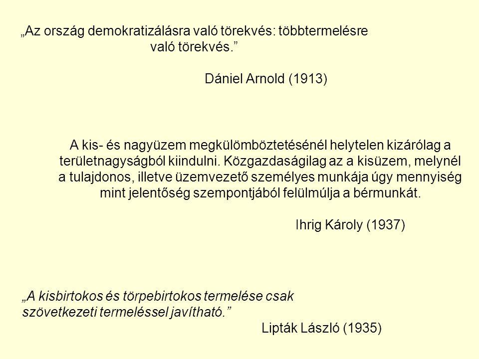 """""""Az ország demokratizálásra való törekvés: többtermelésre való törekvés. Dániel Arnold (1913) A kis- és nagyüzem megkülömböztetésénél helytelen kizárólag a területnagyságból kiindulni."""