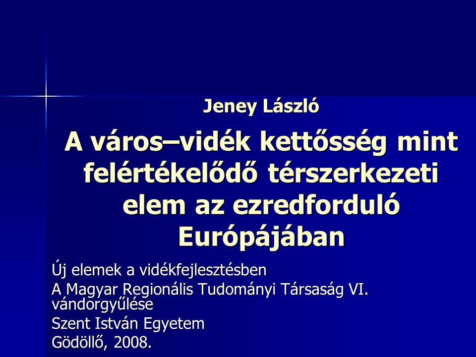 A város–vidék kettősség mint felértékelődő térszerkezeti elem az ezredforduló Európájában Új elemek a vidékfejlesztésben A Magyar Regionális Tudományi Társaság VI.