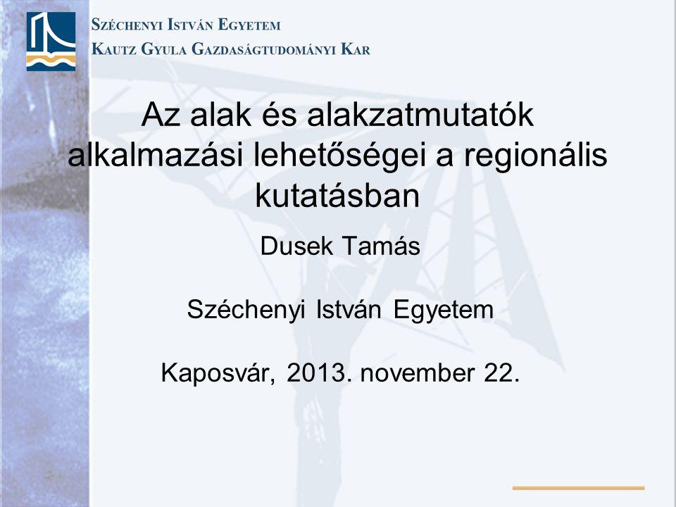 Az alak és alakzatmutatók alkalmazási lehetőségei a regionális kutatásban Dusek Tamás Széchenyi István Egyetem Kaposvár, 2013.