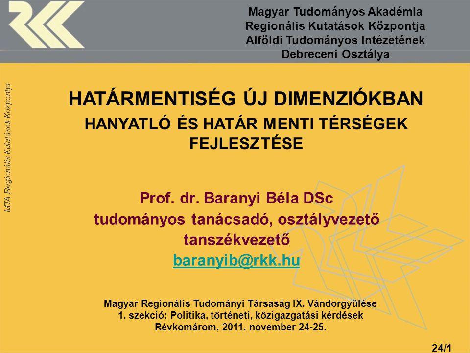 MTA Regionális Kutatások Központja 24/11 Prof. dr. Baranyi Béla DSc tudományos tanácsadó, osztályvezető tanszékvezető baranyib@rkk.hu HATÁRMENTISÉG ÚJ