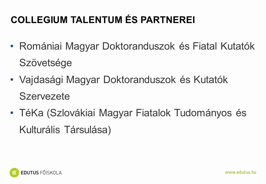 COLLEGIUM TALENTUM ÉS PARTNEREI Romániai Magyar Doktoranduszok és Fiatal Kutatók Szövetsége Vajdasági Magyar Doktoranduszok és Kutatók Szervezete TéKa