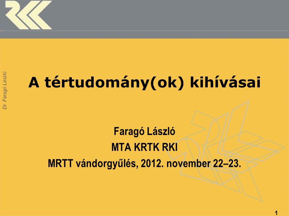 Dr. Faragó László A tértudomány(ok) kihívásai Faragó László MTA KRTK RKI MRTT vándorgyűlés, 2012. november 22–23. 1