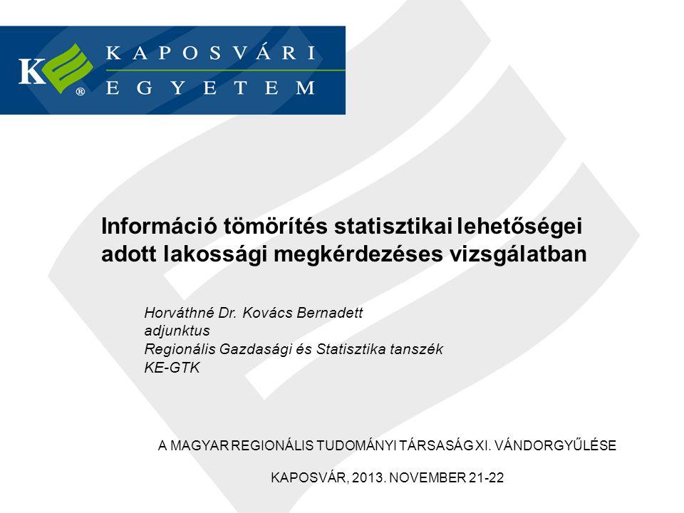 Információ tömörítés statisztikai lehetőségei adott lakossági megkérdezéses vizsgálatban Horváthné Dr. Kovács Bernadett adjunktus Regionális Gazdasági