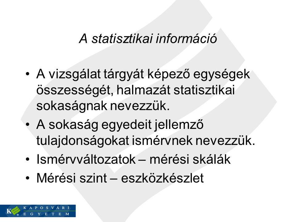 A statisztikai információ A vizsgálat tárgyát képező egységek összességét, halmazát statisztikai sokaságnak nevezzük. A sokaság egyedeit jellemző tula