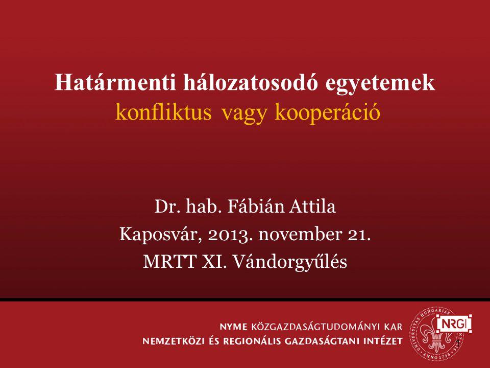 Határmenti hálozatosodó egyetemek konfliktus vagy kooperáció Dr.