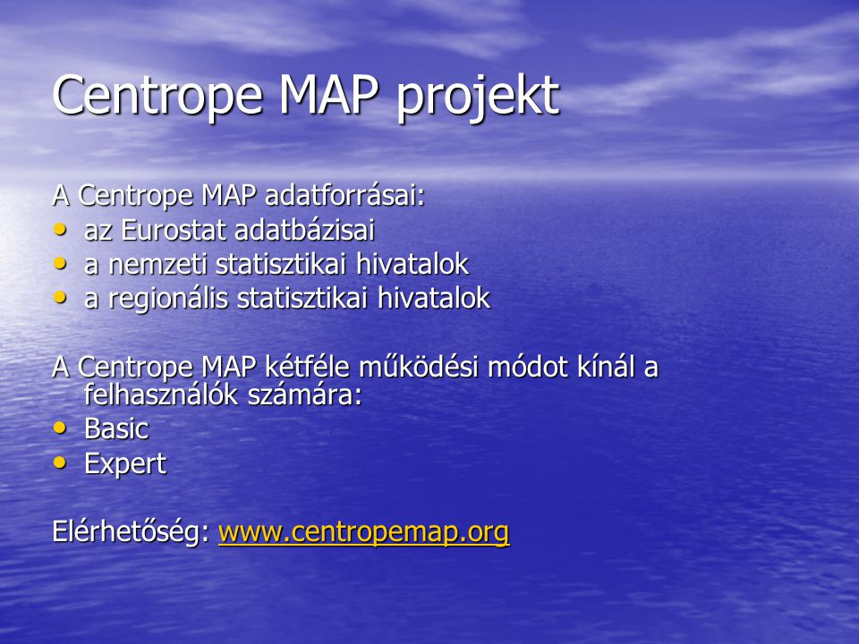 Centrope MAP projekt A Centrope MAP adatforrásai: az Eurostat adatbázisai az Eurostat adatbázisai a nemzeti statisztikai hivatalok a nemzeti statiszti