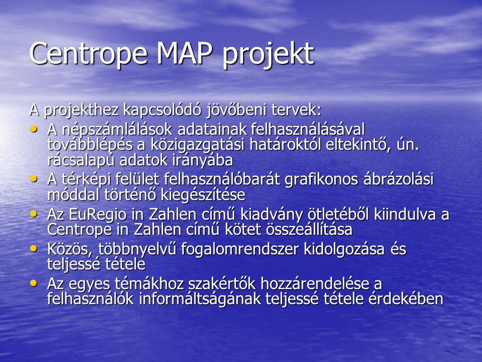 Centrope MAP projekt A projekthez kapcsolódó jövőbeni tervek: A népszámlálások adatainak felhasználásával továbblépés a közigazgatási határoktól eltek