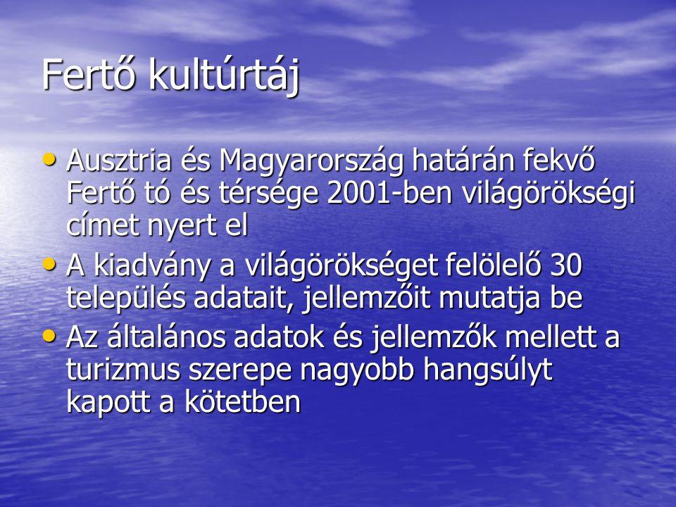 Fertő kultúrtáj Ausztria és Magyarország határán fekvő Fertő tó és térsége 2001-ben világörökségi címet nyert el Ausztria és Magyarország határán fekv