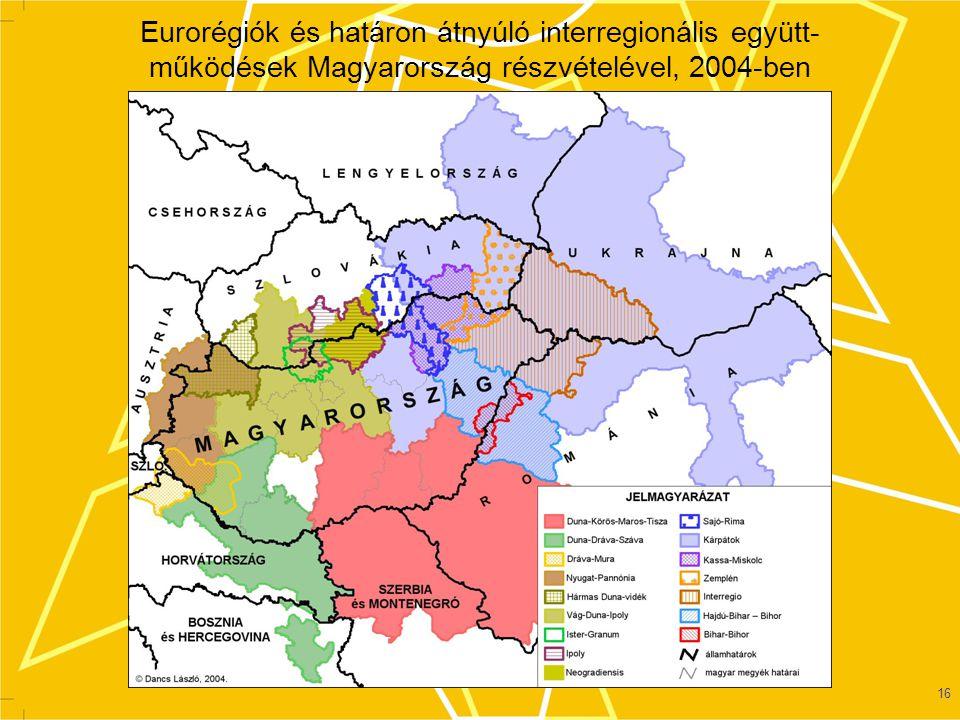 16 Eurorégiók és határon átnyúló interregionális együtt- működések Magyarország részvételével, 2004-ben
