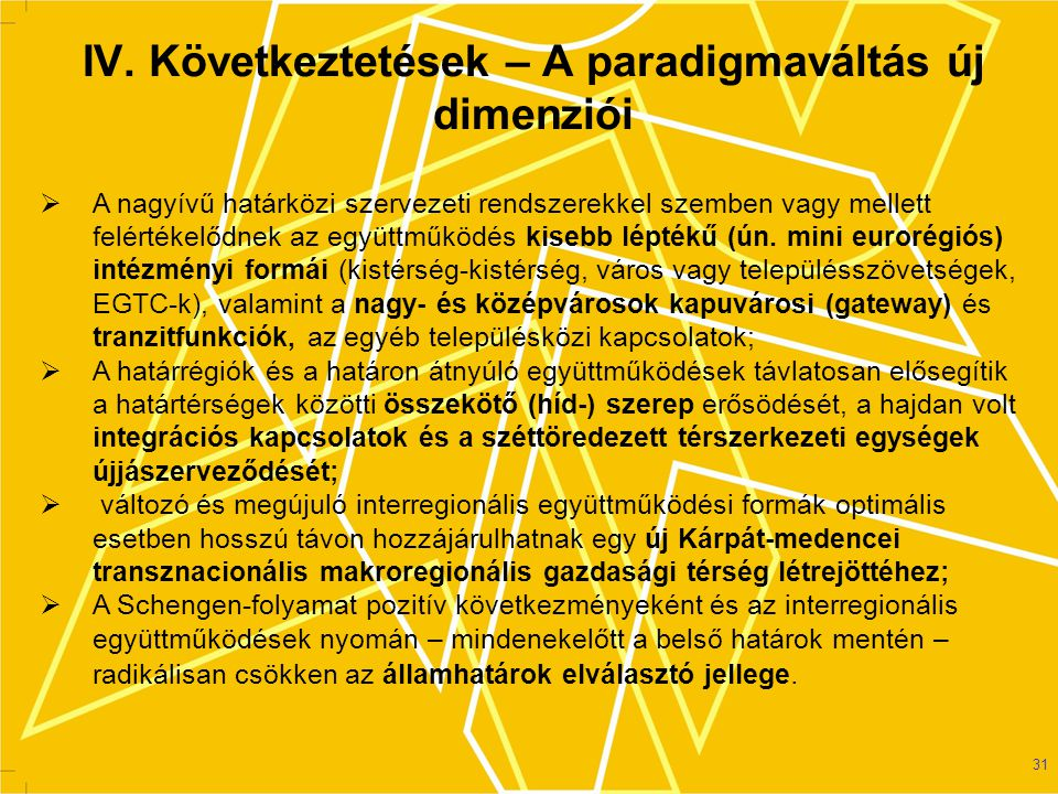 31  A nagyívű határközi szervezeti rendszerekkel szemben vagy mellett felértékelődnek az együttműködés kisebb léptékű (ún.