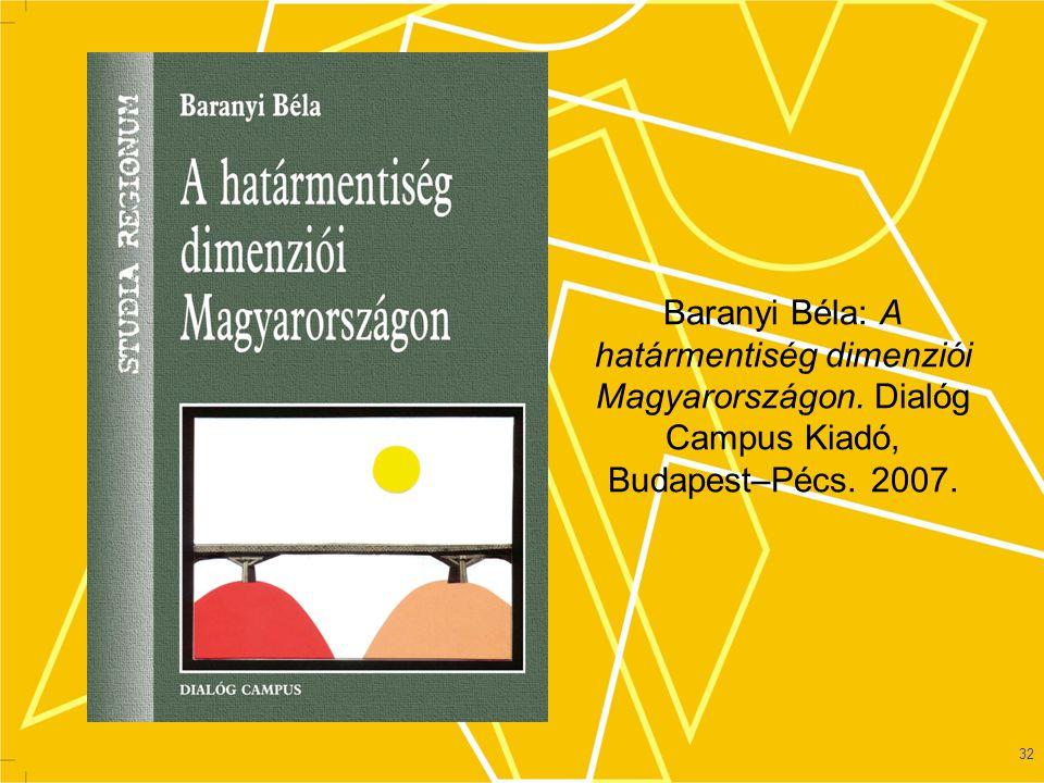 32 Baranyi Béla: A határmentiség dimenziói Magyarországon.
