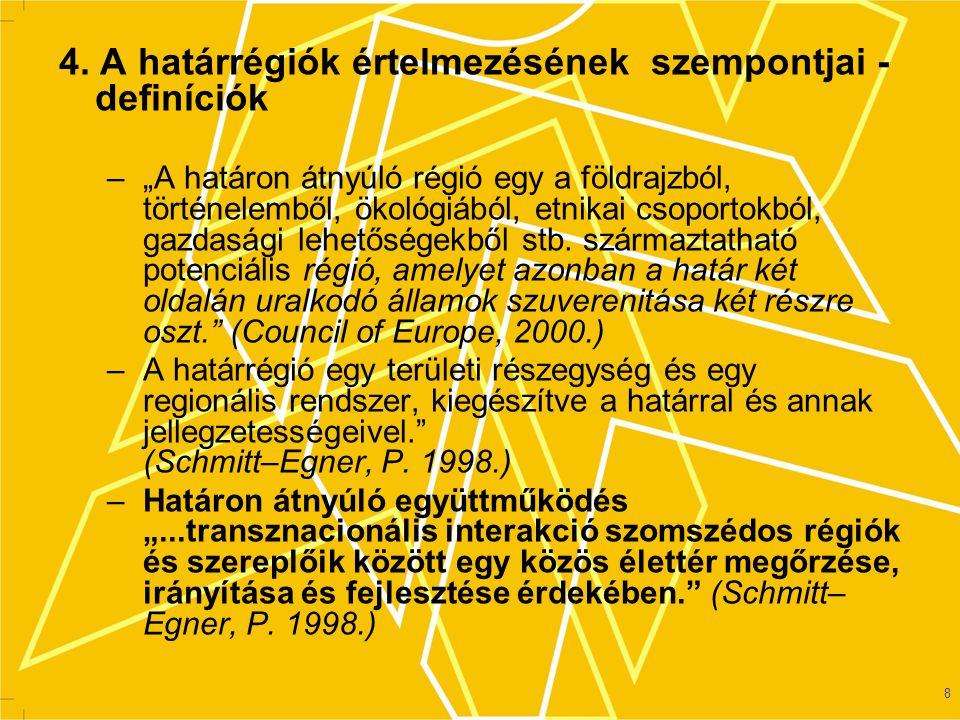 """8 4. A határrégiók értelmezésének szempontjai - definíciók –""""A határon átnyúló régió egy a földrajzból, történelemből, ökológiából, etnikai csoportokb"""