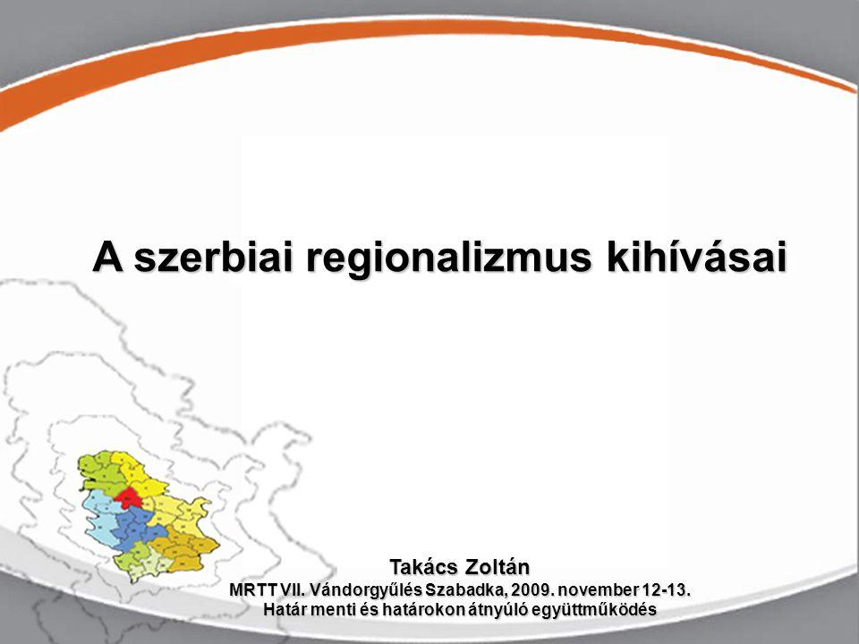 Az ágazati politikát szabályozó nemzeti dokumentumok, jogszabályok Régiókról általánosságban Szerbia potenciális NUTS tagolása A RP intézményrendszere Vajdaság, mint NUTS 2 Regionális Társulások – távlatok… …magyar érdekek Tartalmi áttekintés: