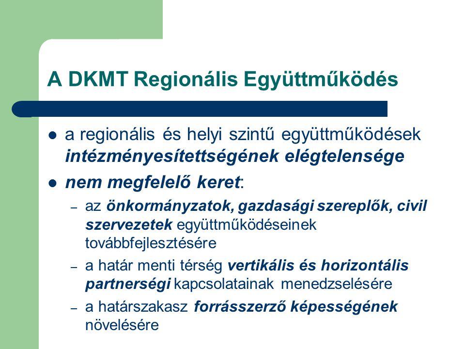A DKMT Regionális Együttműködés a regionális és helyi szintű együttműködések intézményesítettségének elégtelensége nem megfelelő keret: – az önkormányzatok, gazdasági szereplők, civil szervezetek együttműködéseinek továbbfejlesztésére – a határ menti térség vertikális és horizontális partnerségi kapcsolatainak menedzselésére – a határszakasz forrásszerző képességének növelésére