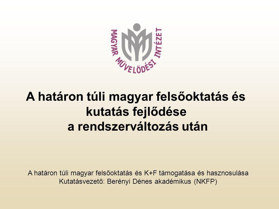 A határon túli magyar felsőoktatás és kutatás fejlődése a rendszerváltozás után A határon túli magyar felsőoktatás és K+F támogatása és hasznosulása Kutatásvezető: Berényi Dénes akadémikus (NKFP)