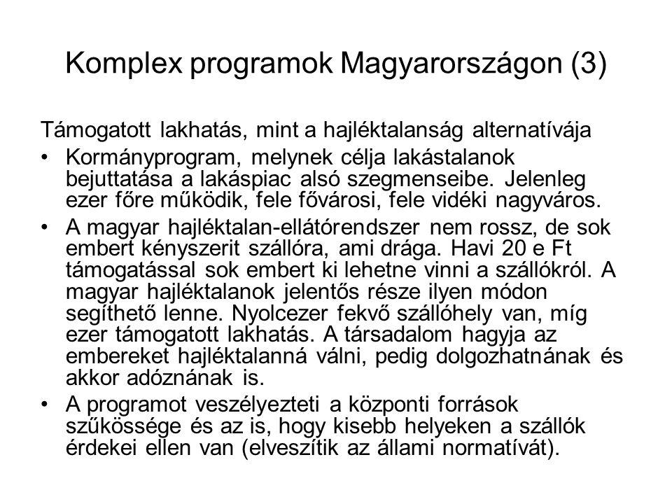 Komplex programok Magyarországon (3) Támogatott lakhatás, mint a hajléktalanság alternatívája Kormányprogram, melynek célja lakástalanok bejuttatása a