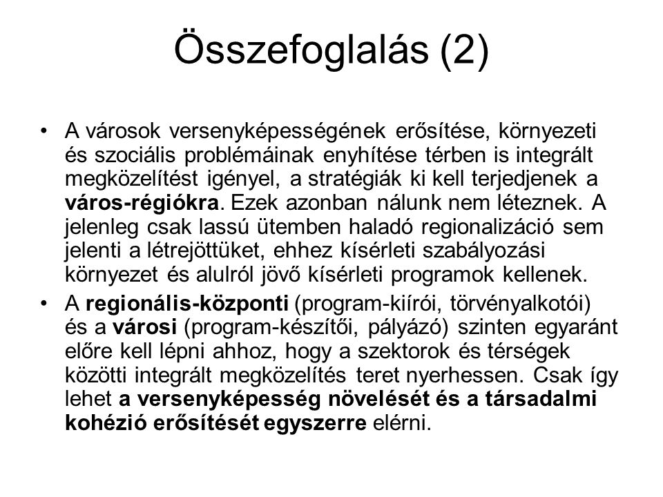 Összefoglalás (2) A városok versenyképességének erősítése, környezeti és szociális problémáinak enyhítése térben is integrált megközelítést igényel, a